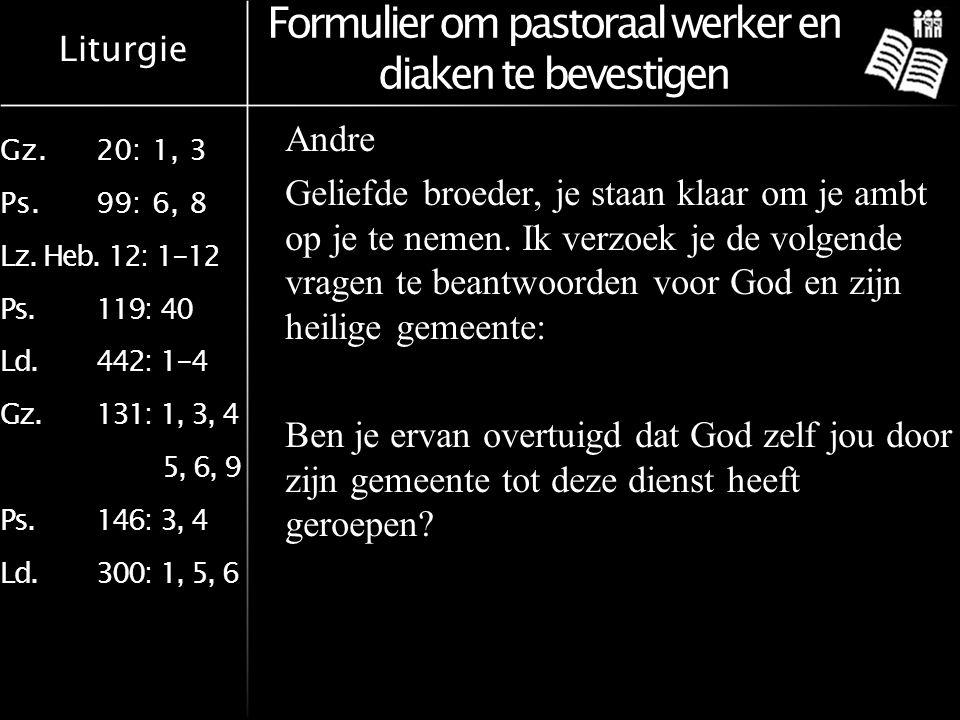 Liturgie Gz.20: 1, 3 Ps.99: 6, 8 Lz. Heb. 12: 1-12 Ps.119: 40 Ld.442: 1-4 Gz.131: 1, 3, 4 5, 6, 9 Ps.146: 3, 4 Ld.300: 1, 5, 6 Formulier om pastoraal