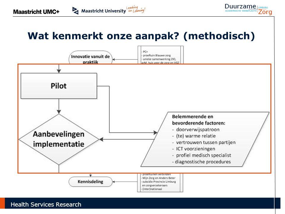 Wat kenmerkt onze aanpak? (methodisch) Health Services Research
