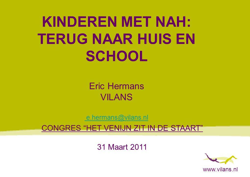 """www.vilans.nl KINDEREN MET NAH: TERUG NAAR HUIS EN SCHOOL Eric Hermans VILANS e.hermans@vilans.nl e.hermans@vilans.nl CONGRES """"HET VENIJN ZIT IN DE ST"""