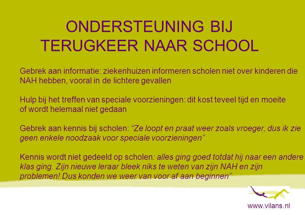 www.vilans.nl ONDERSTEUNING BIJ TERUGKEER NAAR SCHOOL Gebrek aan informatie: ziekenhuizen informeren scholen niet over kinderen die NAH hebben, vooral