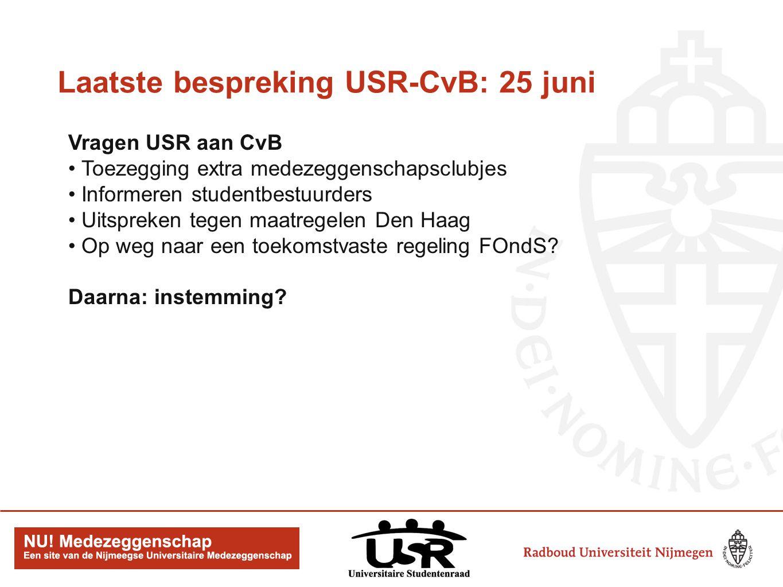 Laatste bespreking USR-CvB: 25 juni Vragen USR aan CvB Toezegging extra medezeggenschapsclubjes Informeren studentbestuurders Uitspreken tegen maatregelen Den Haag Op weg naar een toekomstvaste regeling FOndS.