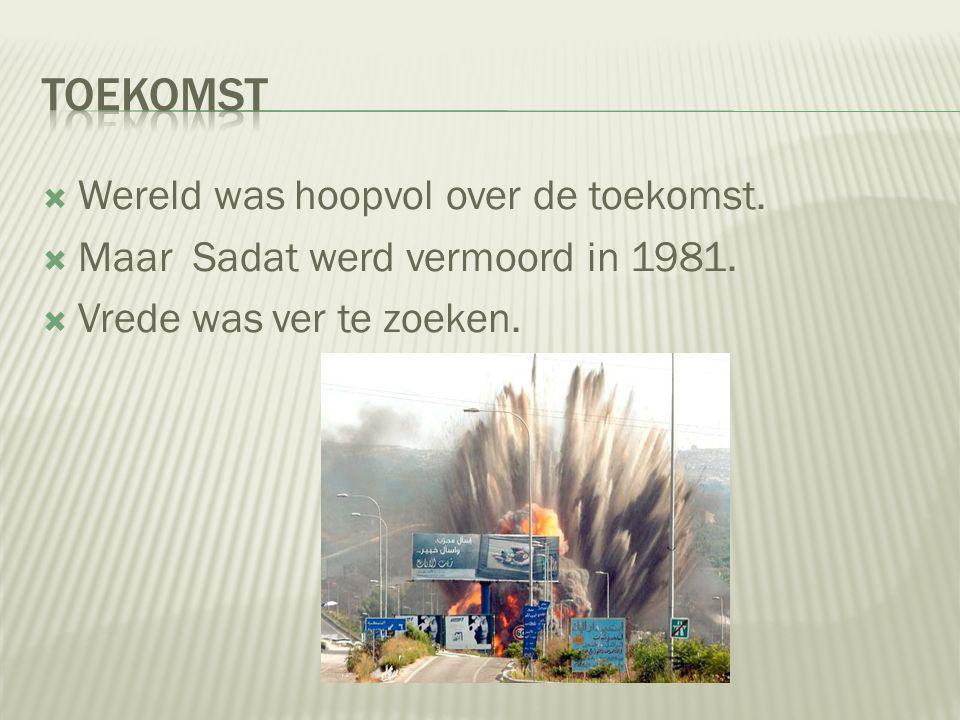  Wereld was hoopvol over de toekomst. Maar Sadat werd vermoord in 1981.