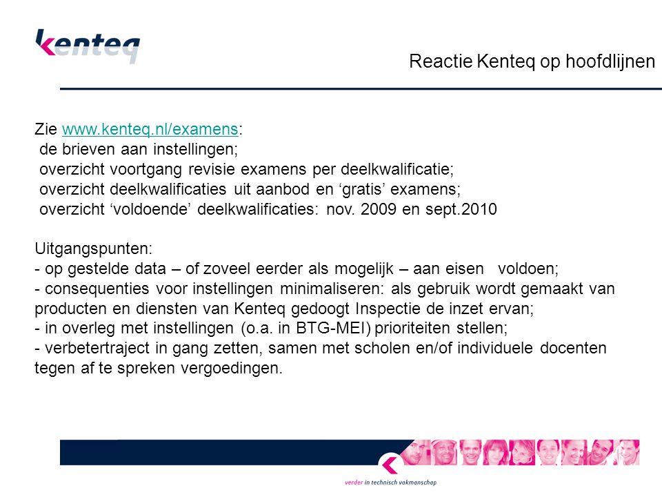 Reactie Kenteq op hoofdlijnen Zie www.kenteq.nl/examens:www.kenteq.nl/examens de brieven aan instellingen; overzicht voortgang revisie examens per deelkwalificatie; overzicht deelkwalificaties uit aanbod en 'gratis' examens; overzicht 'voldoende' deelkwalificaties: nov.