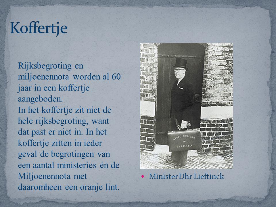 Minister Dhr Lieftinck Rijksbegroting en miljoenennota worden al 60 jaar in een koffertje aangeboden. In het koffertje zit niet de hele rijksbegroting