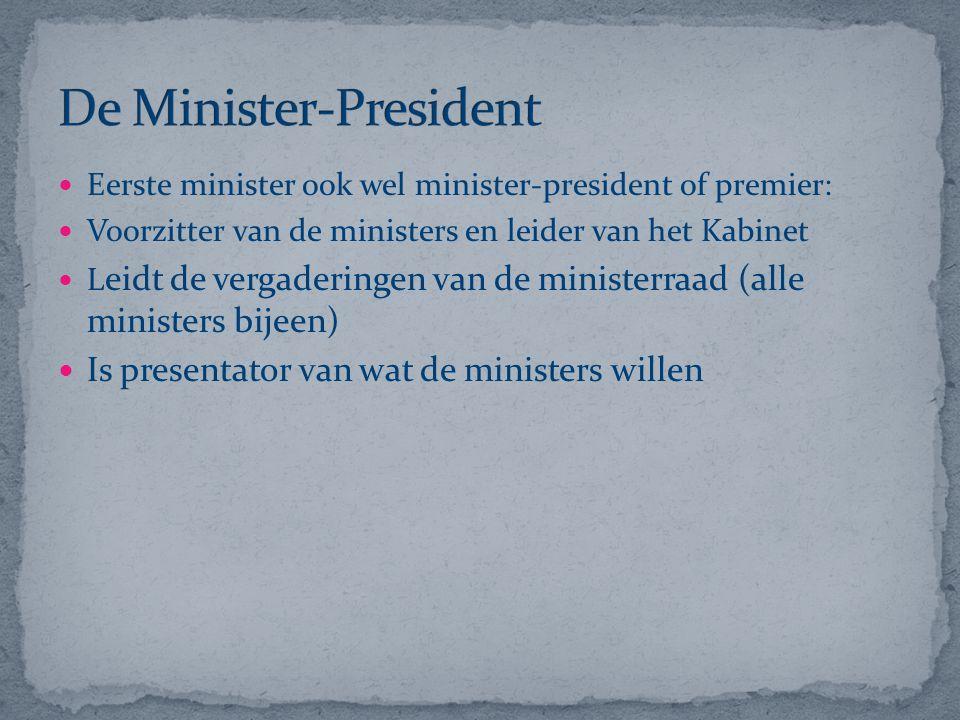 Eerste minister ook wel minister-president of premier: Voorzitter van de ministers en leider van het Kabinet L eidt de vergaderingen van de ministerra