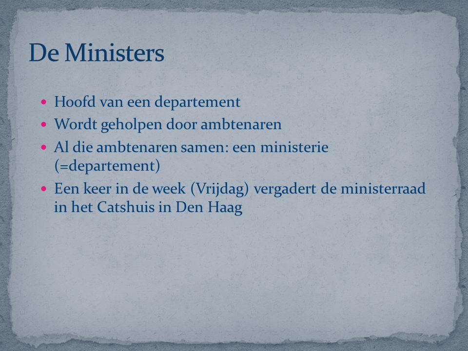 Hoofd van een departement Wordt geholpen door ambtenaren Al die ambtenaren samen: een ministerie (=departement) Een keer in de week (Vrijdag) vergader