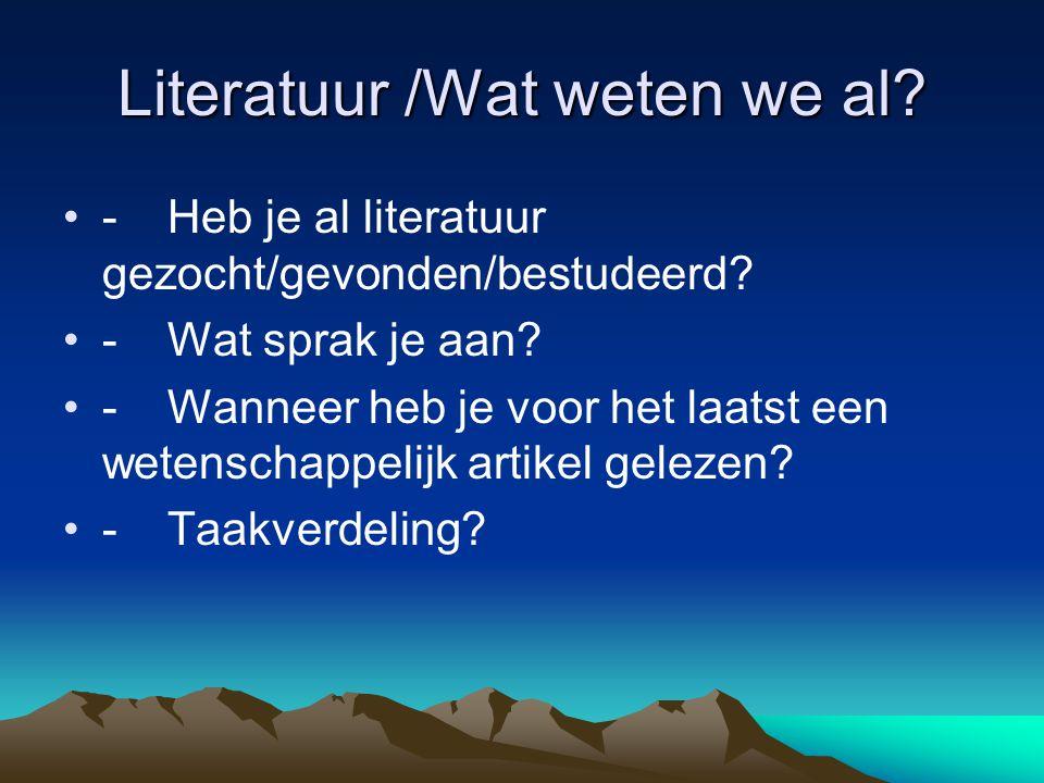 Literatuur /Wat weten we al.-Heb je al literatuur gezocht/gevonden/bestudeerd.