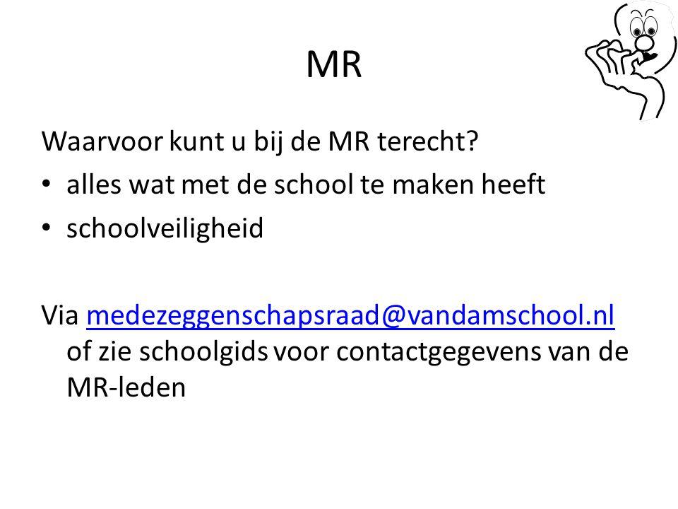 MR Waarvoor kunt u bij de MR terecht? alles wat met de school te maken heeft schoolveiligheid Via medezeggenschapsraad@vandamschool.nl of zie schoolgi