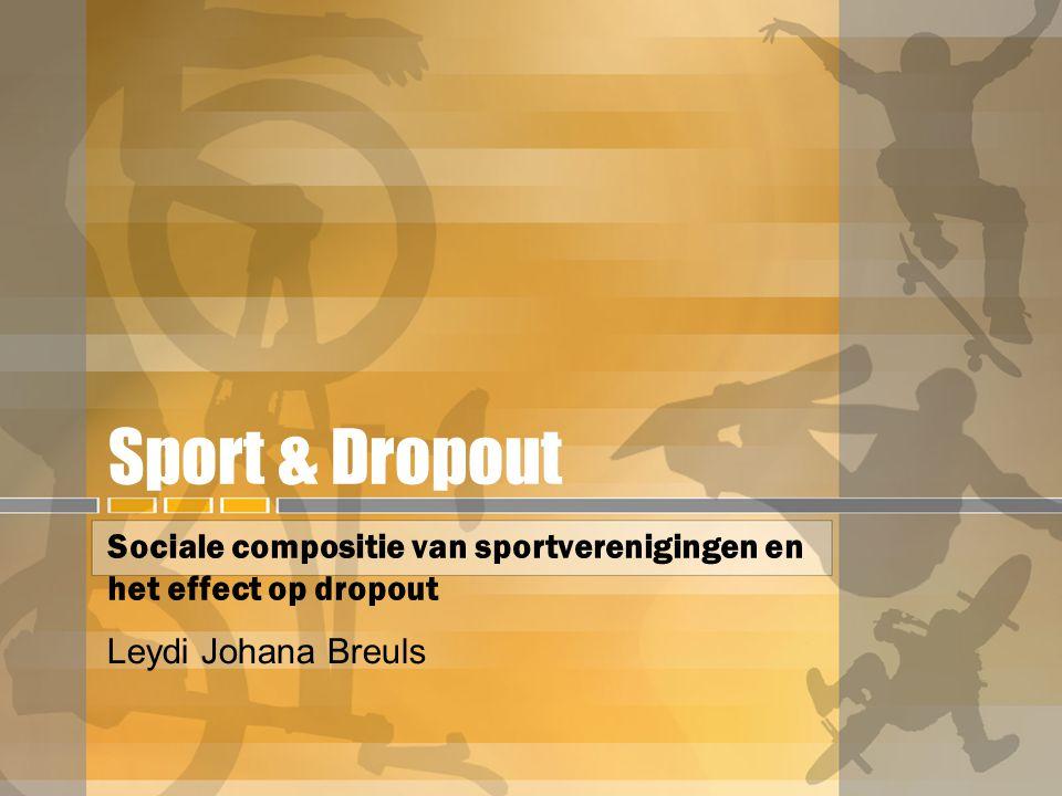 Sport & Dropout Sociale compositie van sportverenigingen en het effect op dropout Leydi Johana Breuls