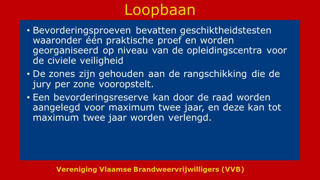 Vereniging Vlaamse Brandweervrijwilligers (VVB) Loopbaan Bevorderingsproeven bevatten geschiktheidstesten waaronder één praktische proef en worden georganiseerd op niveau van de opleidingscentra voor de civiele veiligheid De zones zijn gehouden aan de rangschikking die de jury per zone vooropstelt.