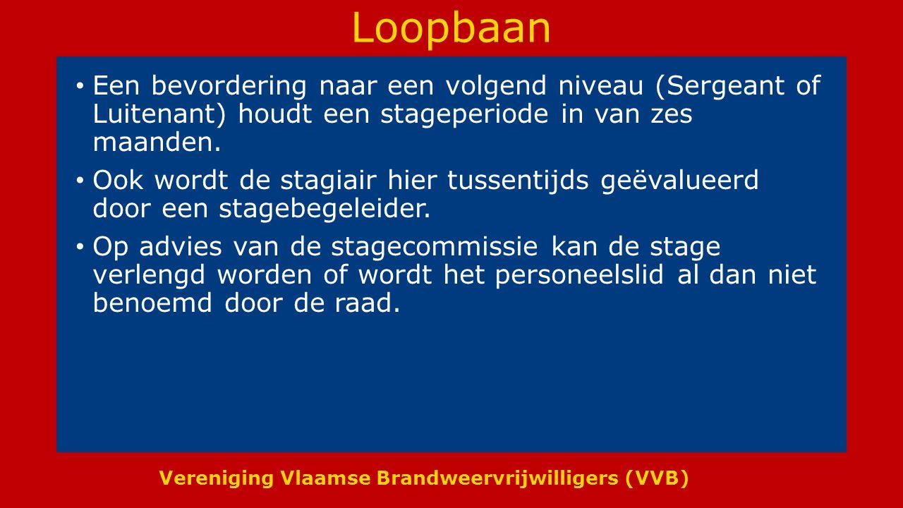 Vereniging Vlaamse Brandweervrijwilligers (VVB) Loopbaan Een bevordering naar een volgend niveau (Sergeant of Luitenant) houdt een stageperiode in van zes maanden.