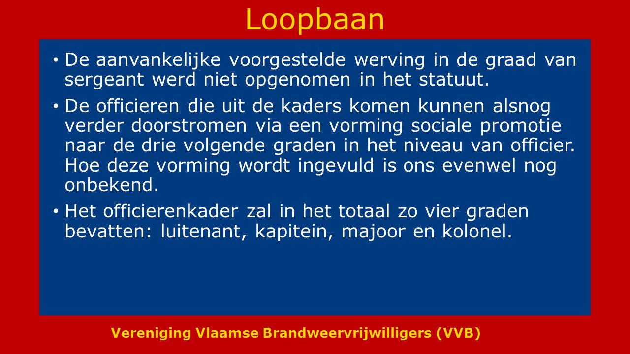 Vereniging Vlaamse Brandweervrijwilligers (VVB) Loopbaan De aanvankelijke voorgestelde werving in de graad van sergeant werd niet opgenomen in het statuut.
