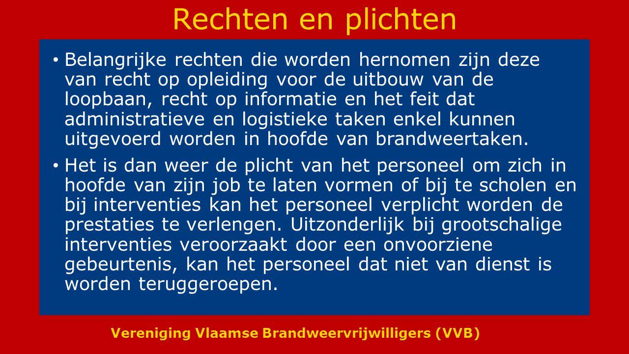 Vereniging Vlaamse Brandweervrijwilligers (VVB) Rechten en plichten Belangrijke rechten die worden hernomen zijn deze van recht op opleiding voor de uitbouw van de loopbaan, recht op informatie en het feit dat administratieve en logistieke taken enkel kunnen uitgevoerd worden in hoofde van brandweertaken.