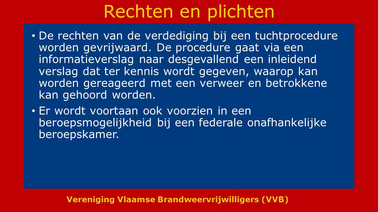 Vereniging Vlaamse Brandweervrijwilligers (VVB) Rechten en plichten De rechten van de verdediging bij een tuchtprocedure worden gevrijwaard.