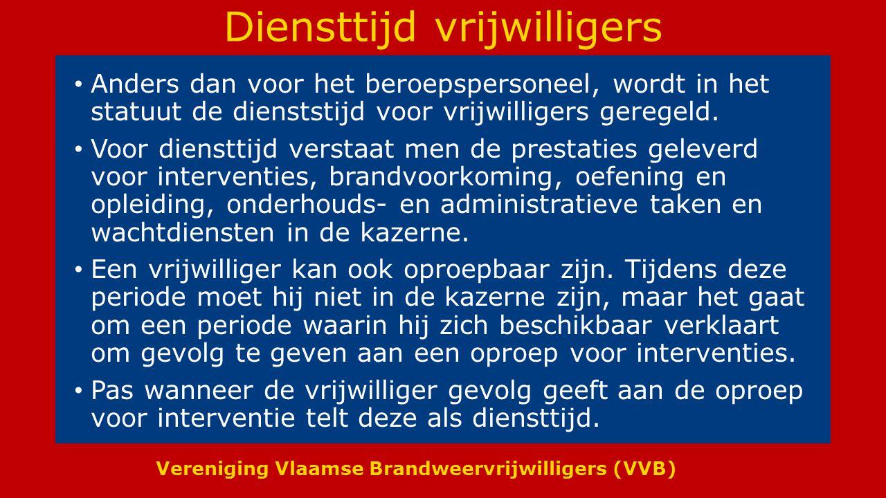 Vereniging Vlaamse Brandweervrijwilligers (VVB) Diensttijd vrijwilligers Anders dan voor het beroepspersoneel, wordt in het statuut de dienststijd voor vrijwilligers geregeld.