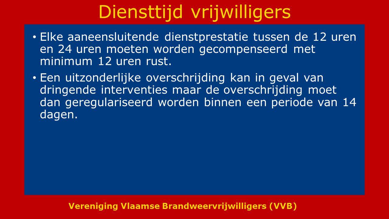 Vereniging Vlaamse Brandweervrijwilligers (VVB) Diensttijd vrijwilligers Elke aaneensluitende dienstprestatie tussen de 12 uren en 24 uren moeten worden gecompenseerd met minimum 12 uren rust.