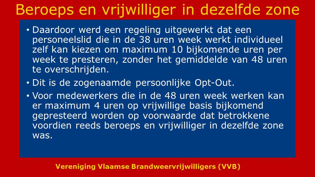 Vereniging Vlaamse Brandweervrijwilligers (VVB) Beroeps en vrijwilliger in dezelfde zone Daardoor werd een regeling uitgewerkt dat een personeelslid die in de 38 uren week werkt individueel zelf kan kiezen om maximum 10 bijkomende uren per week te presteren, zonder het gemiddelde van 48 uren te overschrijden.