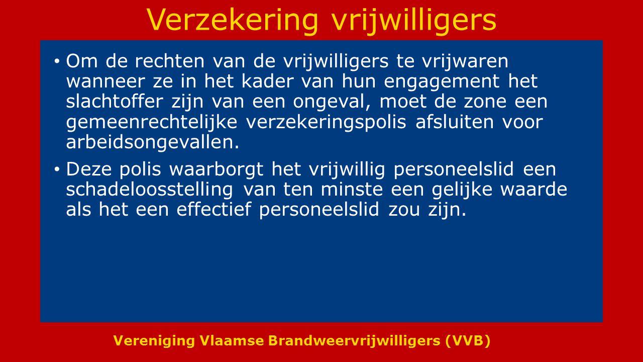 Vereniging Vlaamse Brandweervrijwilligers (VVB) Verzekering vrijwilligers Om de rechten van de vrijwilligers te vrijwaren wanneer ze in het kader van hun engagement het slachtoffer zijn van een ongeval, moet de zone een gemeenrechtelijke verzekeringspolis afsluiten voor arbeidsongevallen.