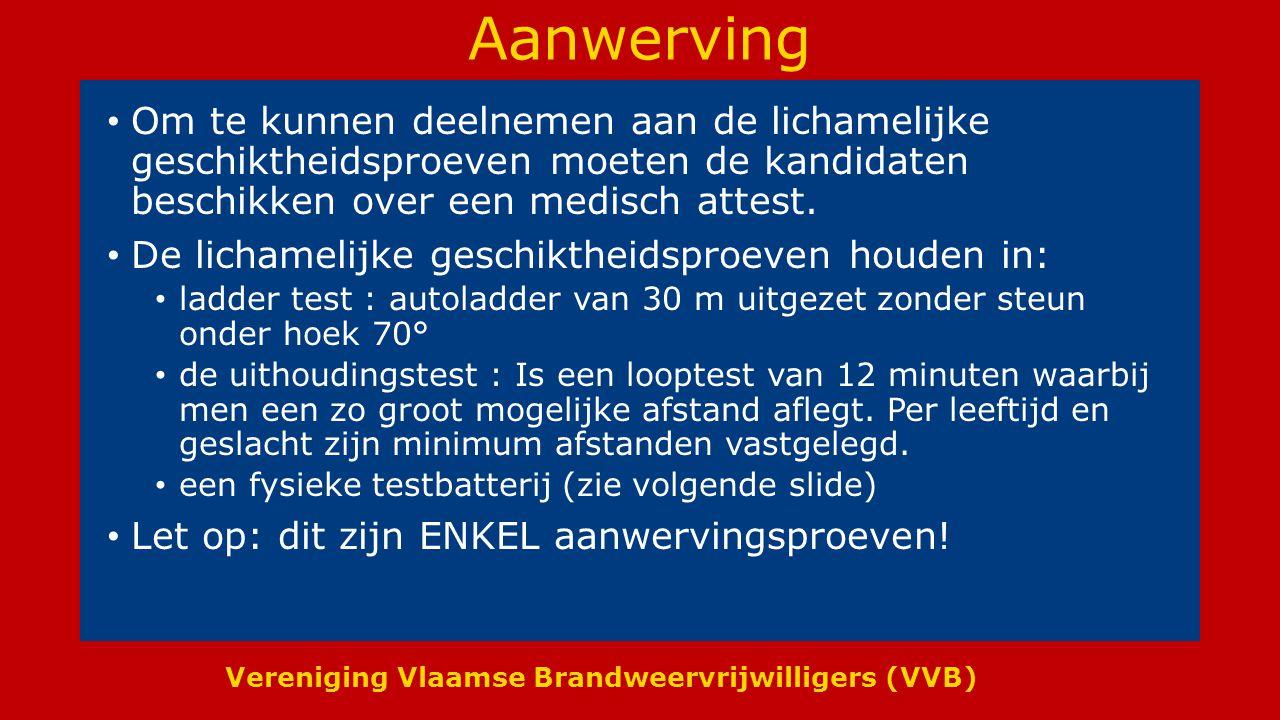 Vereniging Vlaamse Brandweervrijwilligers (VVB) Aanwerving De fysieke testbatterij bundelt volgende proeven: Optrekken Klauteren Evenwicht Gehurkt lopen Opdrukken Zeil verslepen Slang slepen Slang ophalen Trappenloop