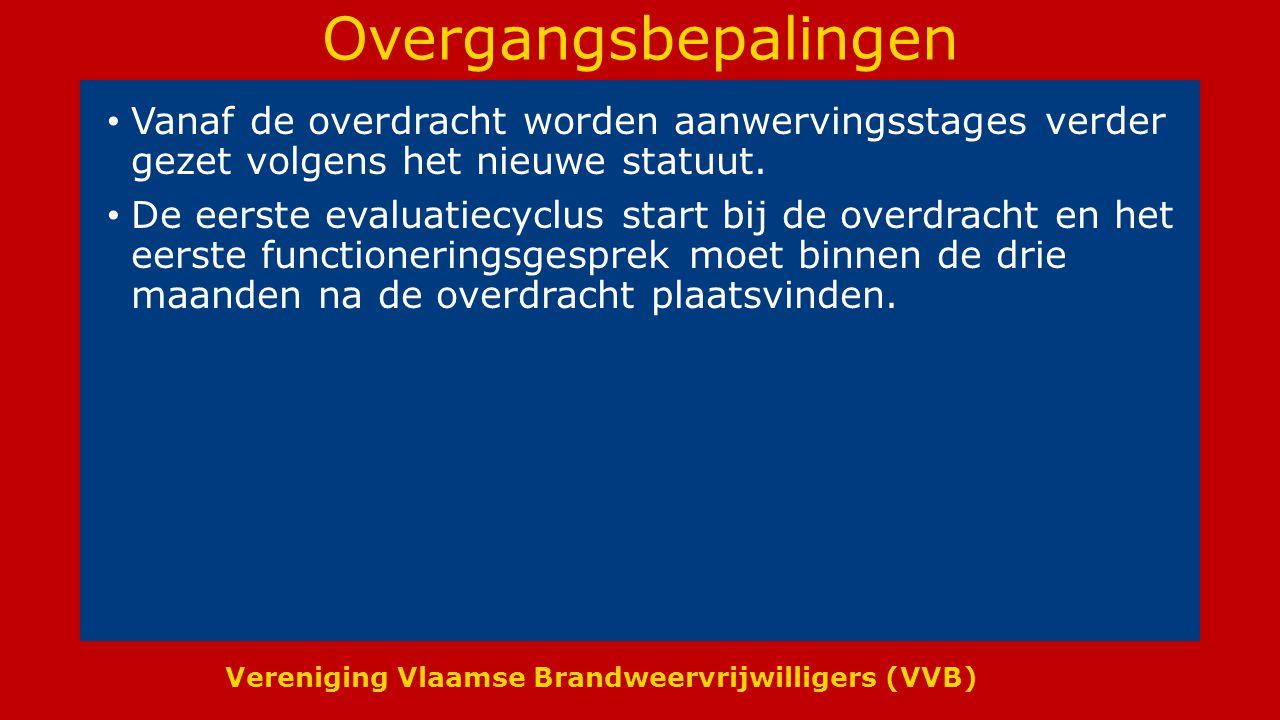 Vereniging Vlaamse Brandweervrijwilligers (VVB) Overgangsbepalingen Vanaf de overdracht worden aanwervingsstages verder gezet volgens het nieuwe statuut.