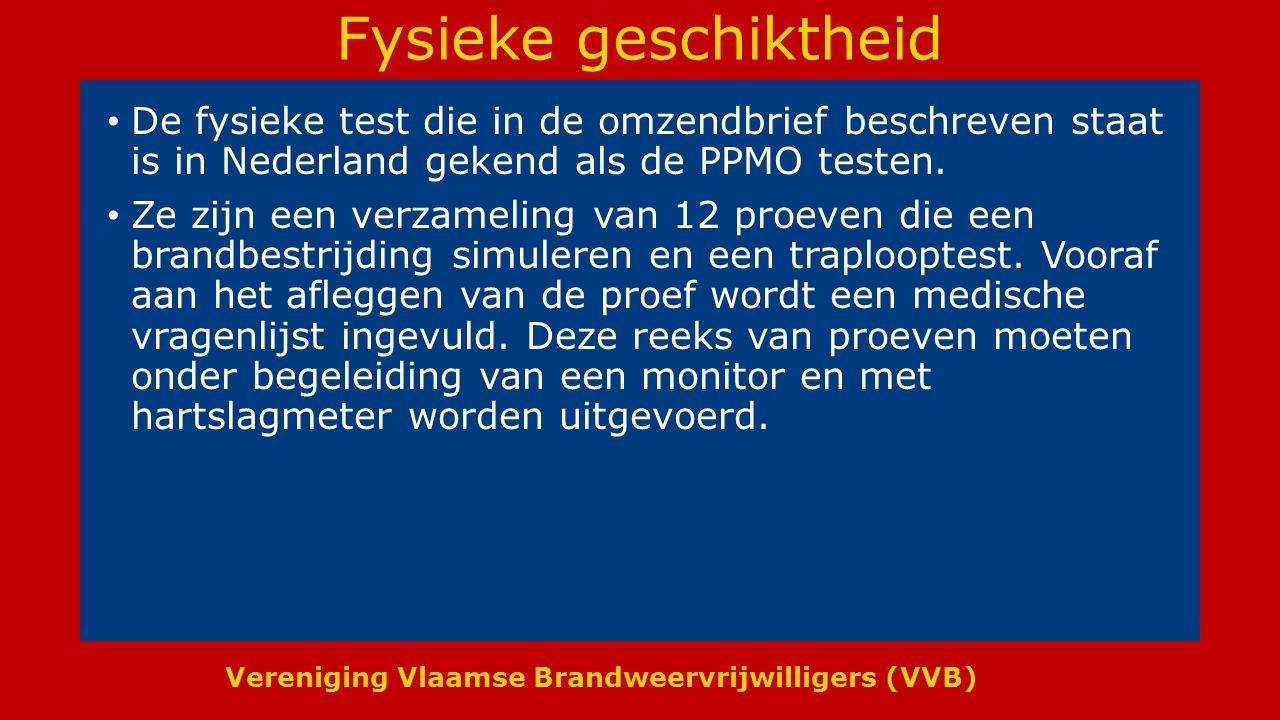 Vereniging Vlaamse Brandweervrijwilligers (VVB) Fysieke geschiktheid De fysieke test die in de omzendbrief beschreven staat is in Nederland gekend als de PPMO testen.