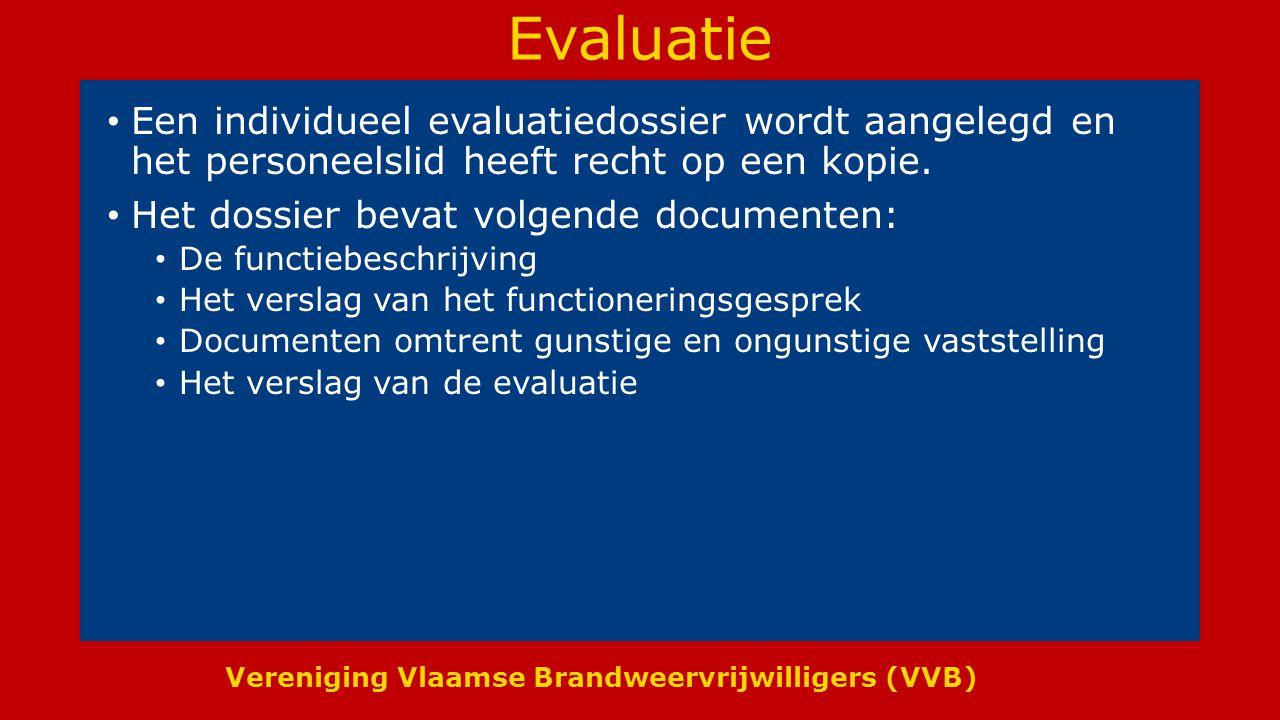 Vereniging Vlaamse Brandweervrijwilligers (VVB) Evaluatie Een individueel evaluatiedossier wordt aangelegd en het personeelslid heeft recht op een kopie.