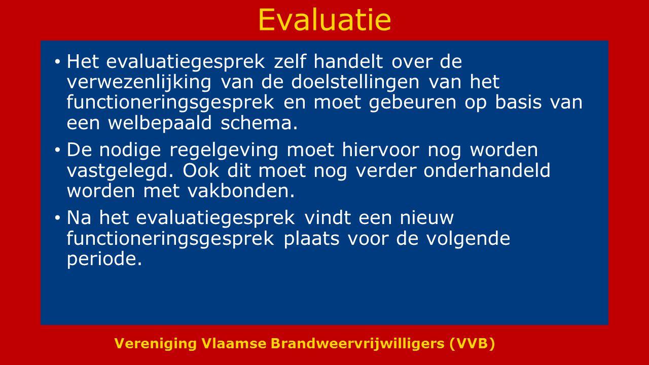 Vereniging Vlaamse Brandweervrijwilligers (VVB) Evaluatie Het evaluatiegesprek zelf handelt over de verwezenlijking van de doelstellingen van het functioneringsgesprek en moet gebeuren op basis van een welbepaald schema.