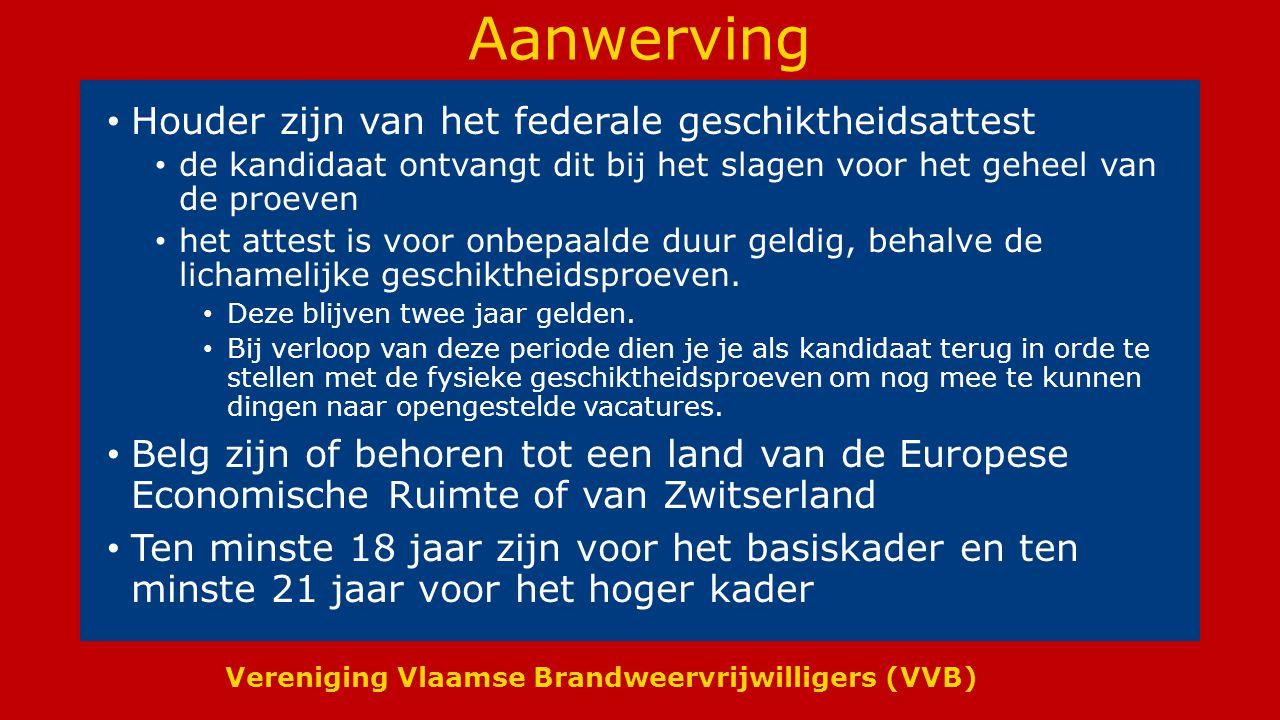Vereniging Vlaamse Brandweervrijwilligers (VVB) Aanwerving Houder zijn van het federale geschiktheidsattest de kandidaat ontvangt dit bij het slagen voor het geheel van de proeven het attest is voor onbepaalde duur geldig, behalve de lichamelijke geschiktheidsproeven.