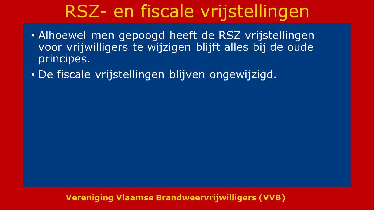 Vereniging Vlaamse Brandweervrijwilligers (VVB) RSZ- en fiscale vrijstellingen Alhoewel men gepoogd heeft de RSZ vrijstellingen voor vrijwilligers te wijzigen blijft alles bij de oude principes.