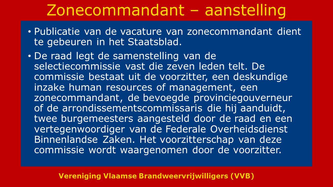 Vereniging Vlaamse Brandweervrijwilligers (VVB) Zonecommandant – aanstelling Publicatie van de vacature van zonecommandant dient te gebeuren in het Staatsblad.
