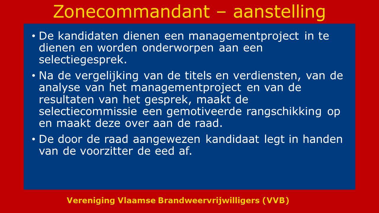 Vereniging Vlaamse Brandweervrijwilligers (VVB) Zonecommandant – aanstelling De kandidaten dienen een managementproject in te dienen en worden onderworpen aan een selectiegesprek.