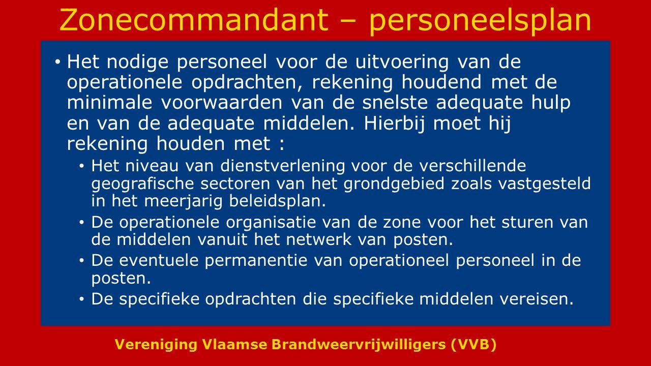 Vereniging Vlaamse Brandweervrijwilligers (VVB) Zonecommandant – personeelsplan Het nodige personeel voor de uitvoering van de operationele opdrachten, rekening houdend met de minimale voorwaarden van de snelste adequate hulp en van de adequate middelen.