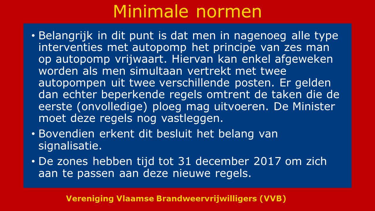 Vereniging Vlaamse Brandweervrijwilligers (VVB) Minimale normen Belangrijk in dit punt is dat men in nagenoeg alle type interventies met autopomp het principe van zes man op autopomp vrijwaart.