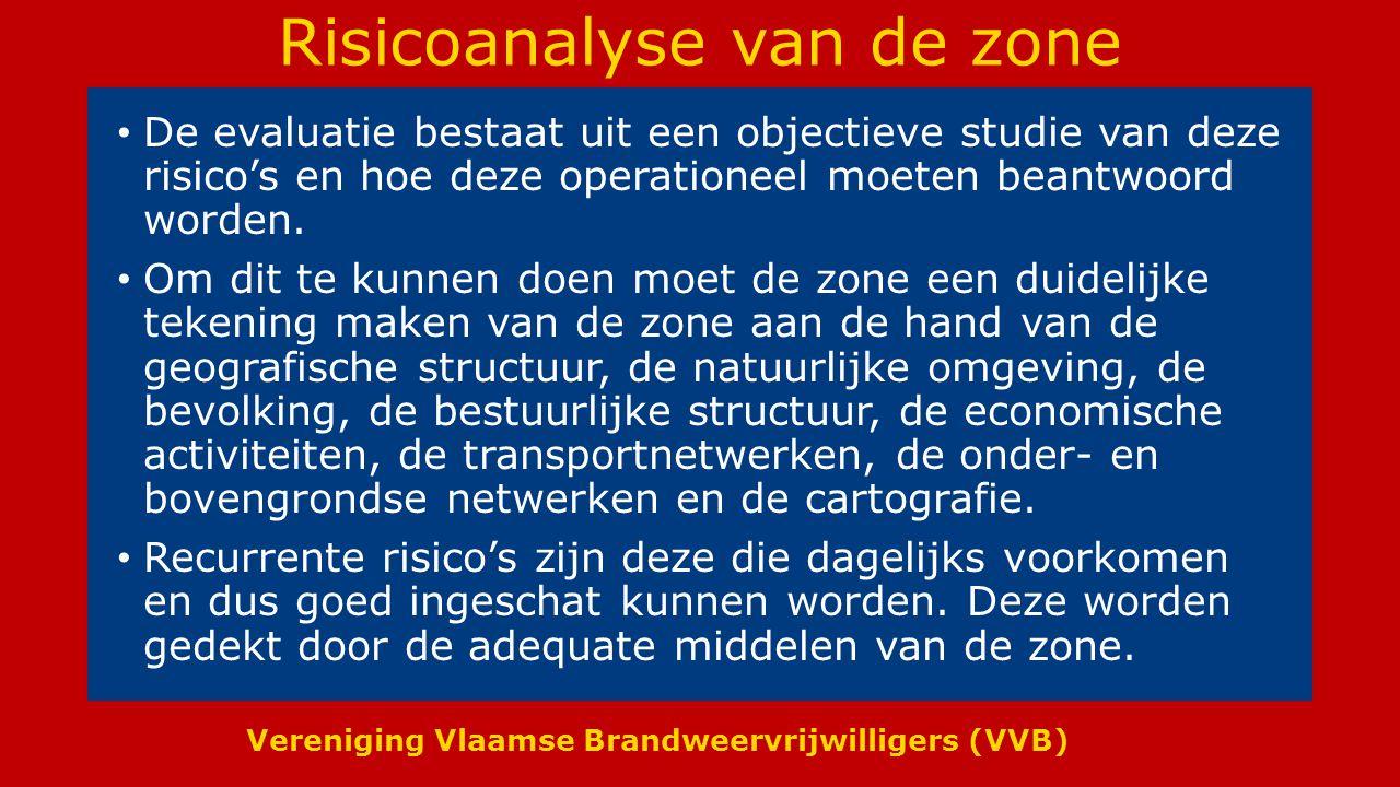 Vereniging Vlaamse Brandweervrijwilligers (VVB) Risicoanalyse van de zone De evaluatie bestaat uit een objectieve studie van deze risico's en hoe deze operationeel moeten beantwoord worden.