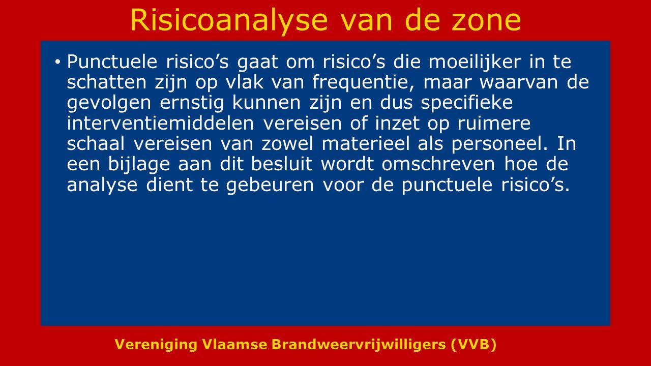 Vereniging Vlaamse Brandweervrijwilligers (VVB) Risicoanalyse van de zone Punctuele risico's gaat om risico's die moeilijker in te schatten zijn op vlak van frequentie, maar waarvan de gevolgen ernstig kunnen zijn en dus specifieke interventiemiddelen vereisen of inzet op ruimere schaal vereisen van zowel materieel als personeel.
