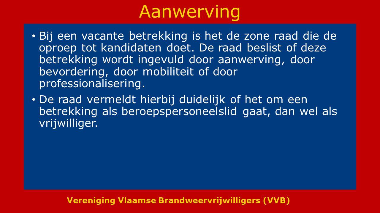 Vereniging Vlaamse Brandweervrijwilligers (VVB) Aanwerving Bij een vacante betrekking is het de zone raad die de oproep tot kandidaten doet.