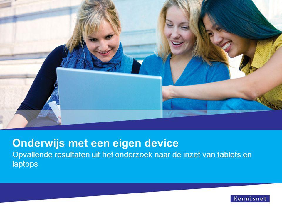 Onderwijs met een eigen device Opvallende resultaten uit het onderzoek naar de inzet van tablets en laptops