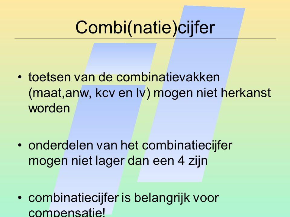 Combi(natie)cijfer toetsen van de combinatievakken (maat,anw, kcv en lv) mogen niet herkanst worden onderdelen van het combinatiecijfer mogen niet lager dan een 4 zijn combinatiecijfer is belangrijk voor compensatie!