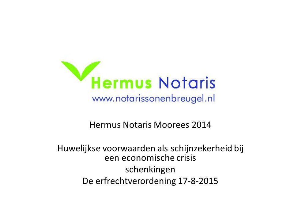 Hermus Notaris Moorees 2014 Huwelijkse voorwaarden als schijnzekerheid bij een economische crisis schenkingen De erfrechtverordening 17-8-2015