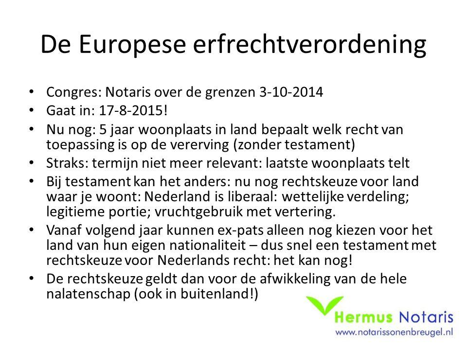 De Europese erfrechtverordening Congres: Notaris over de grenzen 3-10-2014 Gaat in: 17-8-2015! Nu nog: 5 jaar woonplaats in land bepaalt welk recht va