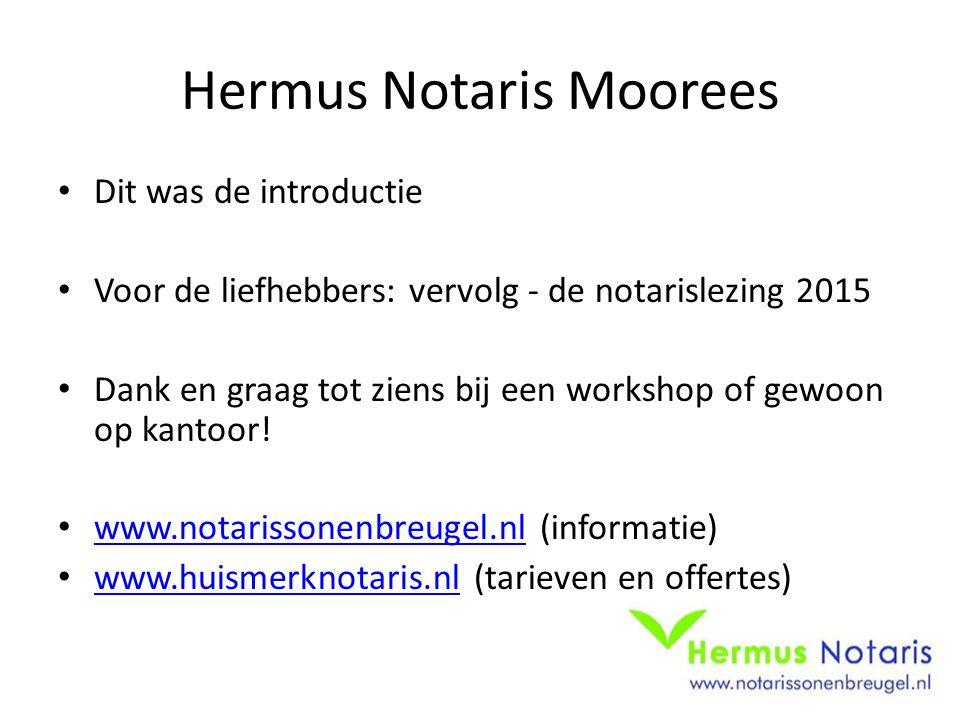 Hermus Notaris Moorees Dit was de introductie Voor de liefhebbers: vervolg - de notarislezing 2015 Dank en graag tot ziens bij een workshop of gewoon