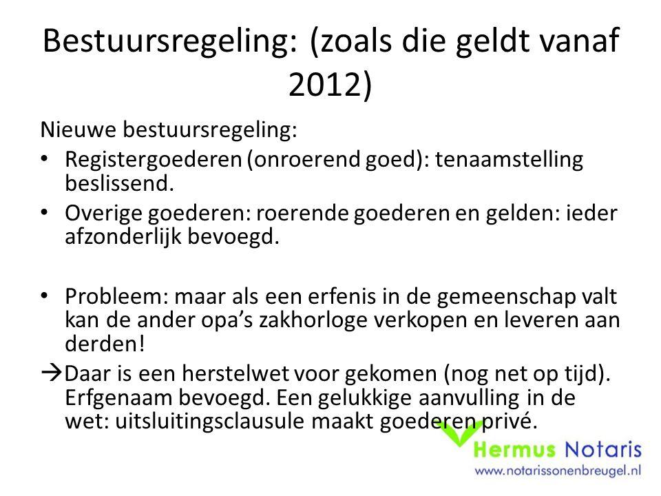 Bestuursregeling: (zoals die geldt vanaf 2012) Nieuwe bestuursregeling: Registergoederen (onroerend goed): tenaamstelling beslissend. Overige goederen
