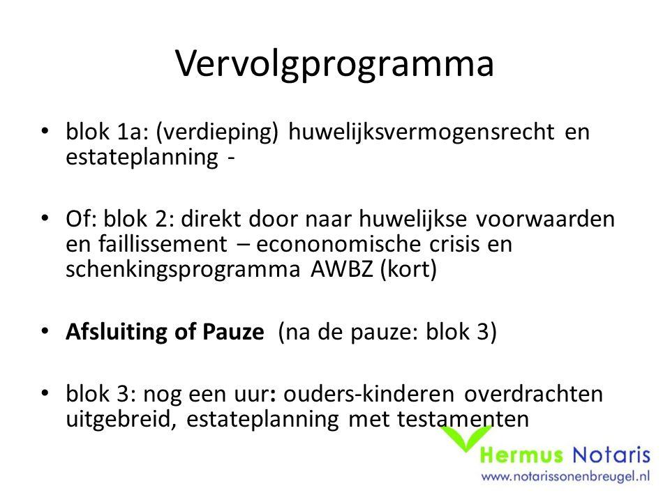 Vervolgprogramma blok 1a: (verdieping) huwelijksvermogensrecht en estateplanning - Of: blok 2: direkt door naar huwelijkse voorwaarden en faillissemen
