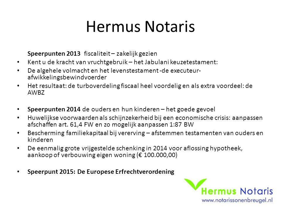 Hermus Notaris Speerpunten 2013 fiscaliteit – zakelijk gezien Kent u de kracht van vruchtgebruik – het Jabulani keuzetestament: De algehele volmacht e
