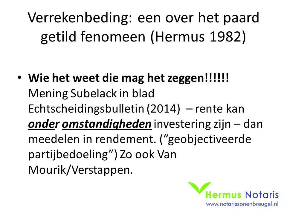 Verrekenbeding: een over het paard getild fenomeen (Hermus 1982) Wie het weet die mag het zeggen!!!!!! Mening Subelack in blad Echtscheidingsbulletin