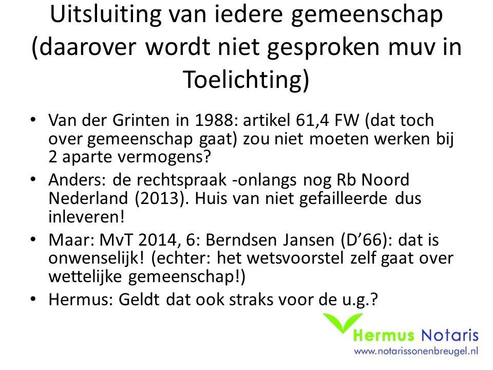 Uitsluiting van iedere gemeenschap (daarover wordt niet gesproken muv in Toelichting) Van der Grinten in 1988: artikel 61,4 FW (dat toch over gemeensc