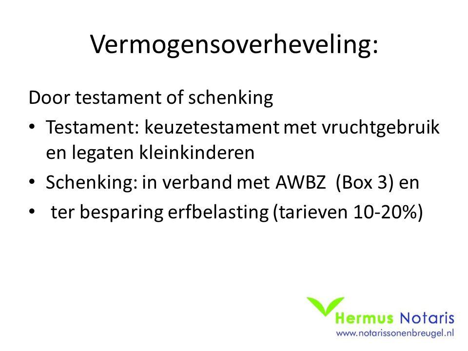 Vermogensoverheveling: Door testament of schenking Testament: keuzetestament met vruchtgebruik en legaten kleinkinderen Schenking: in verband met AWBZ