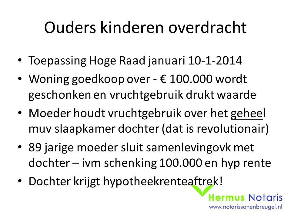 Ouders kinderen overdracht Toepassing Hoge Raad januari 10-1-2014 Woning goedkoop over - € 100.000 wordt geschonken en vruchtgebruik drukt waarde Moed