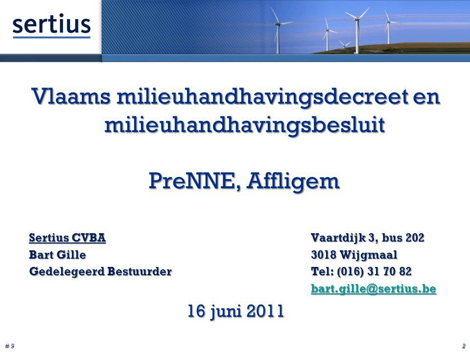 # 9 2 Vlaams milieuhandhavingsdecreet en milieuhandhavingsbesluit PreNNE, Affligem Sertius CVBAVaartdijk 3, bus 202 Bart Gille3018 Wijgmaal Gedelegeerd BestuurderTel: (016) 31 70 82 bart.gille@sertius.be 16 juni 2011