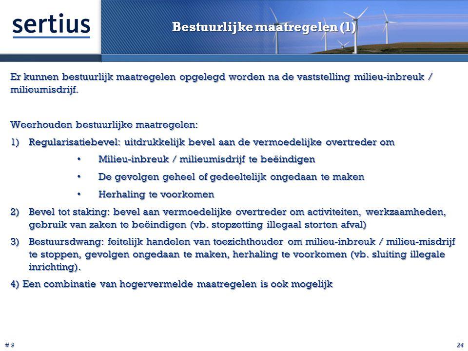 # 9 24 Bestuurlijke maatregelen (1) Er kunnen bestuurlijk maatregelen opgelegd worden na de vaststelling milieu-inbreuk / milieumisdrijf.
